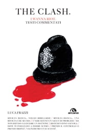 The Clash. I wanna riot - Testi commentati ebook by Luca Frazzi