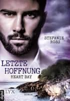 Heart Bay - Letzte Hoffnung ebook by Stefanie Ross