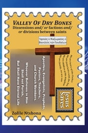 Valley of Dry Bones - Dissensions and or factions and or divisions between saints ebook by Zolile Ntshona