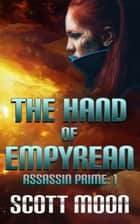 The Hand of Empyrean - Assassin Prime, #1 ebook by Scott Moon