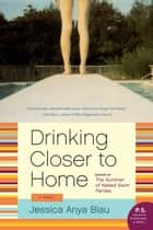 Drinking Closer to Home - A Novel ebook by Jessica Blau