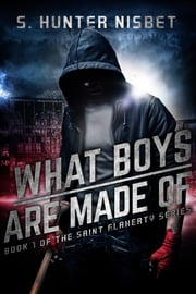 What Boys Are Made Of - Book 1 of the Saint Flaherty series ebook by S. Hunter Nisbet