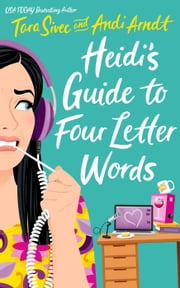 Heidi's Guide to Four Letter Words ebook by Tara Sivec, Andi Arndt