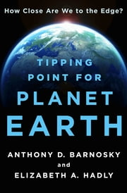Tipping Point for Planet Earth - How Close Are We to the Edge? ebook by Anthony D. Barnosky,Elizabeth A. Hadly