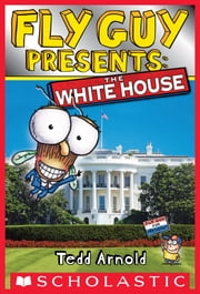 Fly Guy Presents: The White House (Scholastic Reader, Level 2) ebook by Tedd Arnold,Tedd Arnold