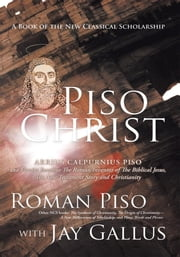 Piso Christ - A Book of the New Classical Scholarship ebook by Roman Piso