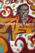 Indigenous Poetics in Canada eBook by Neal McLeod