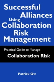 Successful Alliances Using Collaboration Risk Management ebook by Patrick Ow