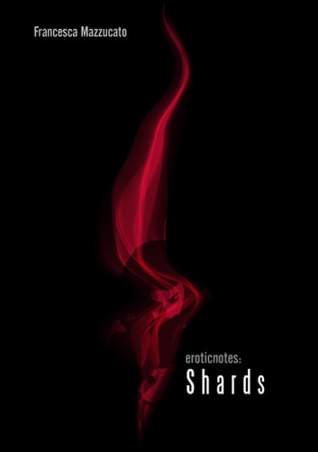 Erotic Notes. Shards ebook by Francesca Mazzucato