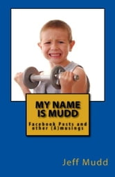 My Name is Mudd: Facebook Posts and Other Amusings ebook by Jeff Mudd