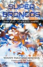 Super Broncos: From Elway to Tebow to Manning ebook by Woody Paige