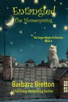 Entangled: The Homecoming - The Sugar Maple Chronicles, #6 ebook by Barbara Bretton