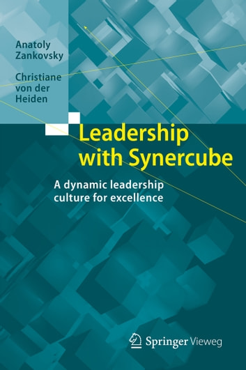 Leadership with Synercube - A dynamic leadership culture for excellence ebook by Anatoly Zankovsky,Christiane von der Heiden
