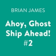 Ahoy, Ghost Ship Ahead! #2 audiobook by Brian James