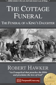 The Cottage Funeral - The Funeral of a King's daughter ebook by Robert Hawker