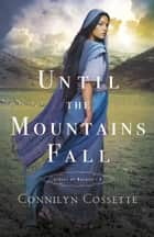 Until the Mountains Fall (Cities of Refuge Book #3) eBook by Connilyn Cossette