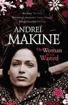 The Woman Who Waited ebook by Andreï Makine, Geoffrey Strachan, Andrei Makine