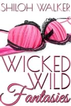 Wicked Wild Fantasies ebook by Shiloh Walker