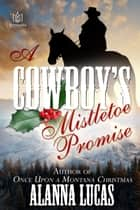 A Cowboy's Mistletoe Promise ebook by