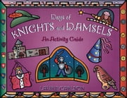Days of Knights and Damsels - An Activity Guide ebook by Laurie Carlson