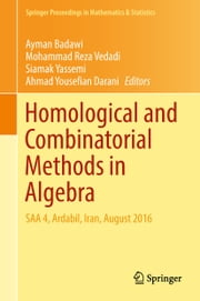 Homological and Combinatorial Methods in Algebra - SAA 4, Ardabil, Iran, August 2016 ebook by Ayman Badawi, Mohammad Reza Vedadi, Siamak Yassemi,...