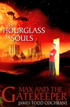 The Hourglass of Souls (Max and the Gatekeeper Book II) ebook by James Todd Cochrane