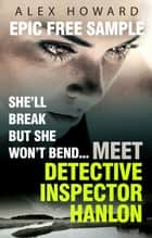 She'll Break But She Won't Bend: Meet DI Hanlon, Britain's Fierce New Crime Heroine ebook by Alex Howard