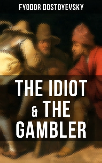 THE IDIOT & THE GAMBLER ebook by Fyodor Dostoyevsky