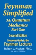 Feynman Lectures Simplified 3A: Quantum Mechanics Part One ebook by Robert Piccioni