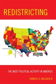 Redistricting - The Most Political Activity in America ebook by Charles S. Bullock III