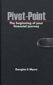 Pivot-Point - The beginning of your financial journey ebook by Douglas E Myers