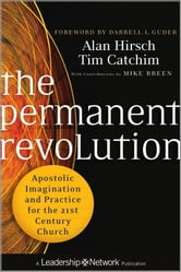 The Permanent Revolution - Apostolic Imagination and Practice for the 21st Century Church ebook by Alan Hirsch,Tim Catchim,Mike Breen