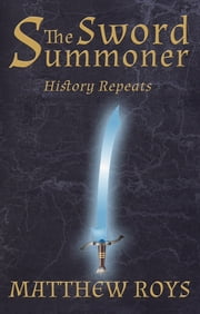 The Sword Summoner - History Repeats ebook by Matthew Roys
