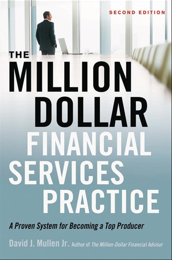 The Million-Dollar Financial Services Practice - A Proven System for Becoming a Top Producer ebook by David J. Mullen, Jr.