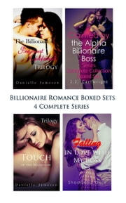 Billionaire Romance Boxed Sets: The Billionaire's Pregnant Girlfriend\Claimed by the Alpha Billionaire Boss\Touch of the Billionaire\Falling in Love with My Boss - (4 Complete Series) ebook by Danielle Jamesen, J.J. Cartwright, Shadonna Dale