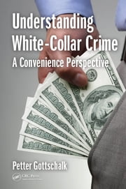 Understanding White-Collar Crime - A Convenience Perspective ebook by Petter Gottschalk