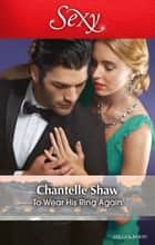 To Wear His Ring Again 電子書 by Chantelle Shaw