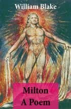 Milton A Poem (Illuminated Manuscript with the Original Illustrations of William Blake) ebook by William Blake, William Blake