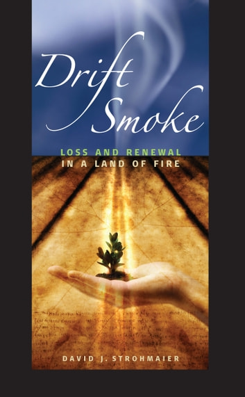 Drift Smoke - Loss and Renewal in a Land of Fire ebook by David J. Strohmaier