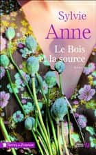 Le Bois et la Source ebook by Sylvie ANNE