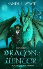 Dragon's Winter - Dragon Courage, #7 ebook by Kandi J Wyatt