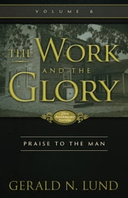 The Work and the Glory: Volume 6 - Praise to the Man ebook by Gerald N. Lund