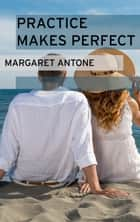 Practice Makes Perfect ebook by Margaret Antone