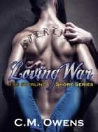 Loving War (The Sterling Shore Series #4) ebook by C.M. Owens