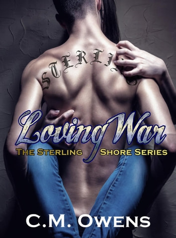 Loving War (The Sterling Shore Series #4) - The Sterling Shore Series, #4 ebook by C.M. Owens