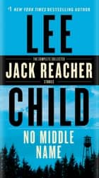 No Middle Name - The Complete Collected Jack Reacher Short Stories ebook by Lee Child