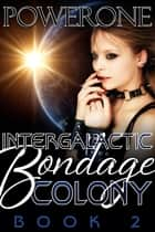 INTERGALACTIC BONDAGE COLONY Book 2 - Book 2 ebook by Powerone