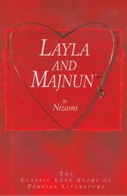Layla and Majnun - The Classic Love Story of Persian Literature ebook by Nizami