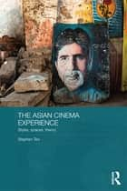 The Asian Cinema Experience ebook by Stephen Teo