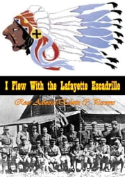 I Flew With the Lafayette Escadrille ebook by Rear Admiral Edwin C. Parsons,Lt.-Col. Kimbrough S. Brown